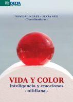 Vida y color : inteligencia y emociones cotidianas / Trinidad Núñez Domínguez, Lucía Sell Trujillo (coord.) http://encore.fama.us.es/iii/encore/record/C__Rb2592422?lang=spi