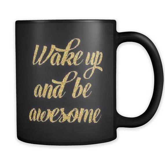 wake up and be awesome motivational mug motivational quote