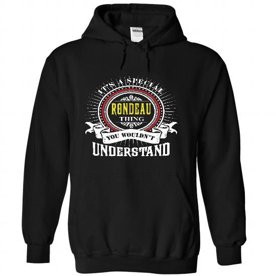 RONDEAU .Its a RONDEAU Thing You Wouldnt Understand - T - #homemade gift #bridesmaid gift. BUY IT => https://www.sunfrog.com/Names/RONDEAU-Its-a-RONDEAU-Thing-You-Wouldnt-Understand--T-Shirt-Hoodie-Hoodies-YearName-Birthday-7023-Black-41552375-Hoodie.html?68278