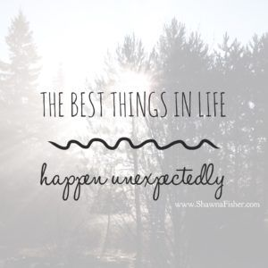 The Best Things In Life Happen Unexpectedly My Inspiration
