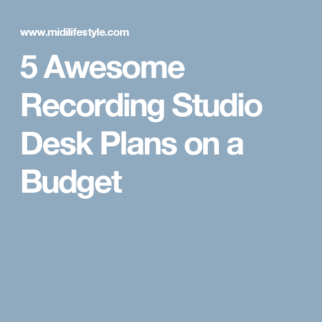 Awesome Recording Studio Desk Plans On A Budget  Studio Gear