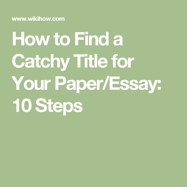 What Is A Synthesis Essay How To Find A Catchy Title For Your Paperessay  Steps Thesis For Narrative Essay also Thesis Essay Topics Find A Catchy Title For Your Paperessay  Montessori Eii Language  Example Of Proposal Essay