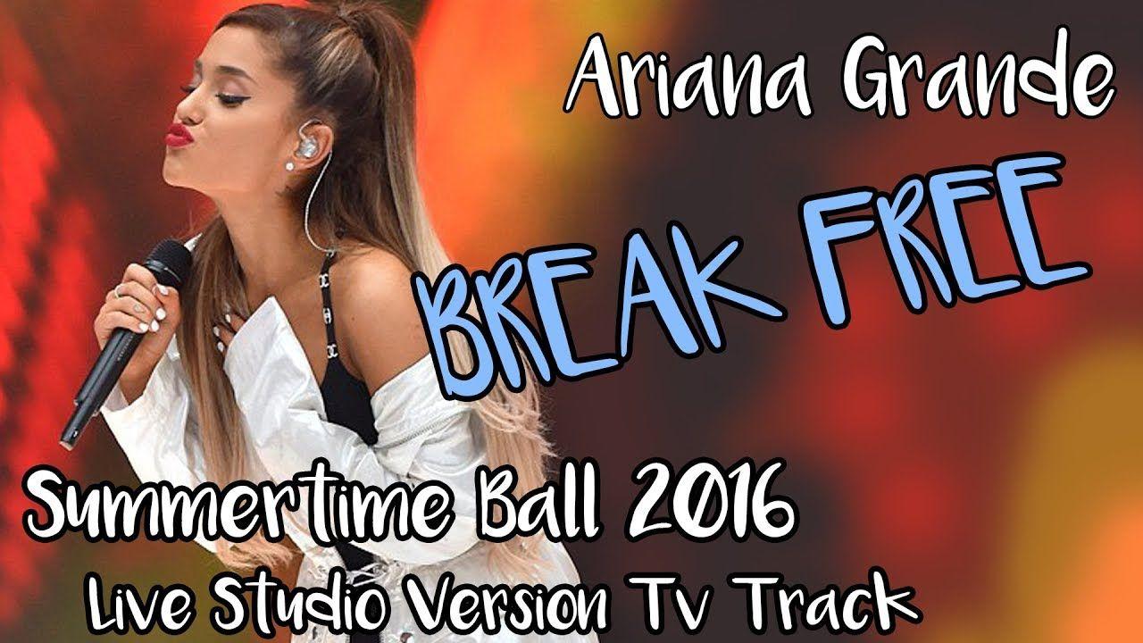 Ariana Grande Break Free Summertime Ball 2016 Live Studio