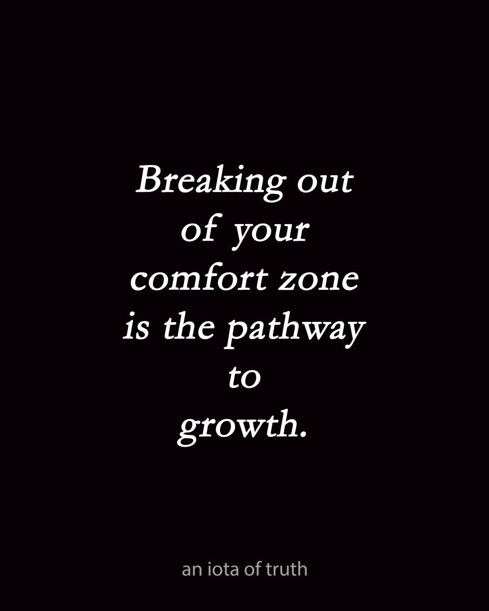 Breaking Out Of Your Comfort Zone Is The Pathway To Growth