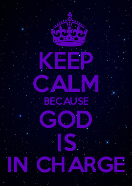 Keep Calm Because God Is In Charge