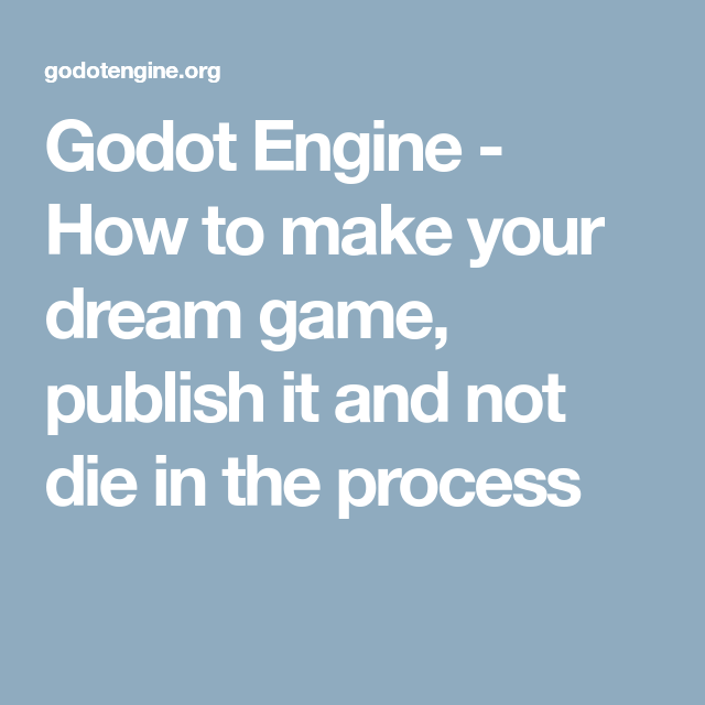 Godot Engine - How to make your dream game, publish it and