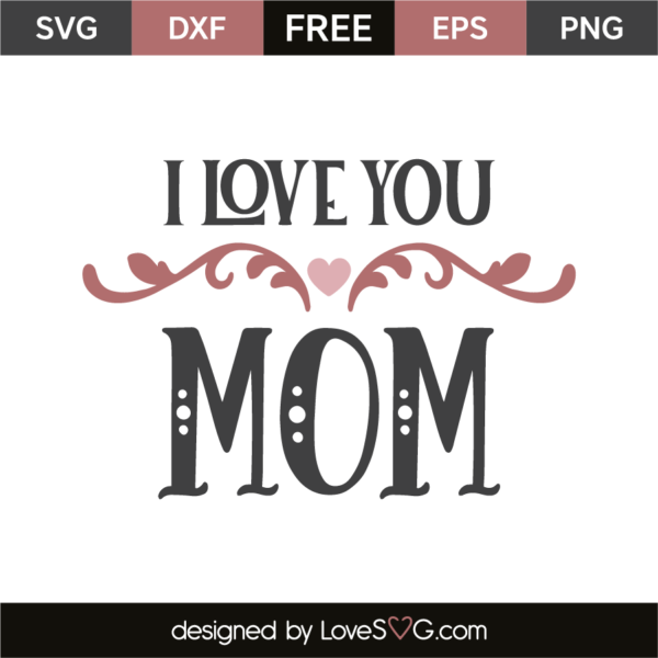 Love You Mum SVG Love You Mum Instant Download Mother/'s Day SVG