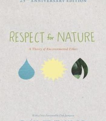 Respect For Nature: A Theory Of Environmental Ethics PDF