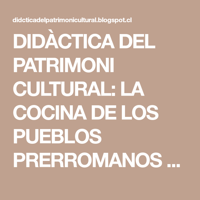 DIDÀCTICA DEL PATRIMONI CULTURAL: LA COCINA DE LOS PUEBLOS PRERROMANOS DE ESPAÑA