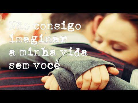 Me Perdoa Amor Nao Consigo Imaginar A Minha Vida Sem Voce