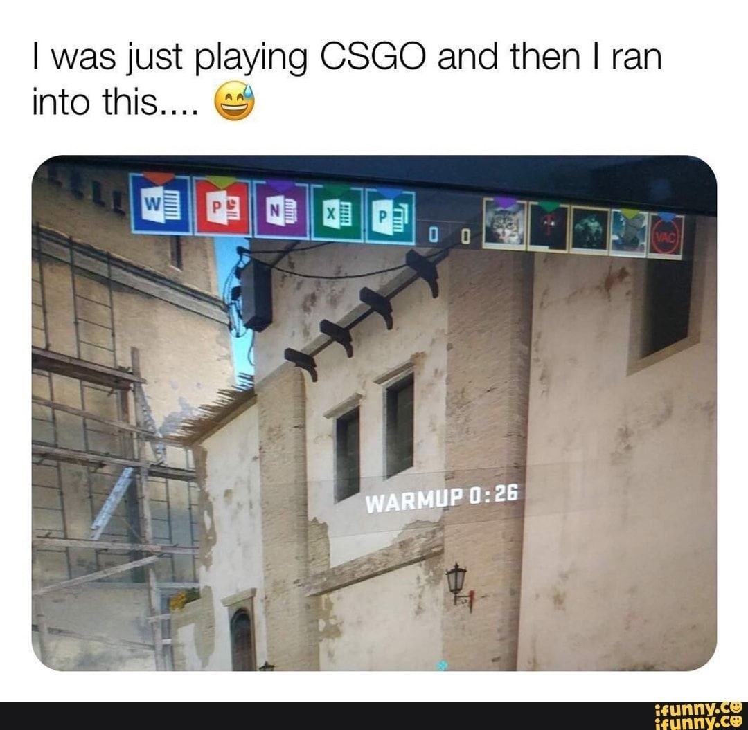 I was just playing CSGO and then I ran into this