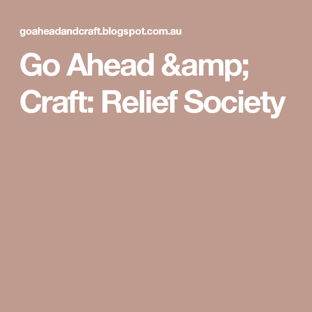 Go Ahead & Craft: Relief Society