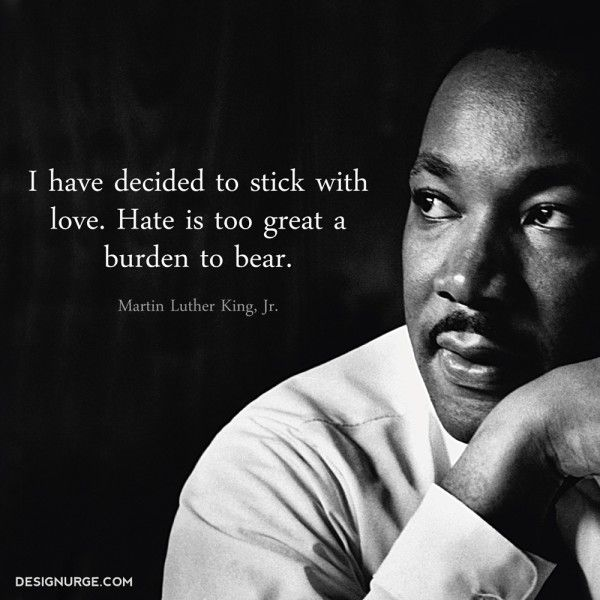 Martin Luther King Jr I Have Decided To Stick With Love Hate Is Simple Martin Luther King Love Quotes