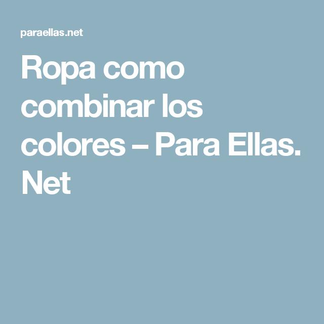 Ropa como combinar los colores – Para Ellas. Net