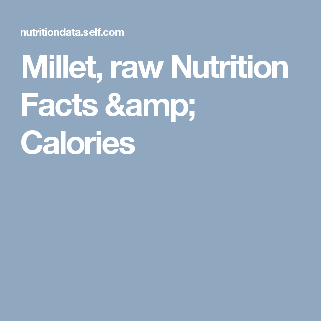 Millet Raw Nutrition Facts Amp Calories Nutrition Nutrition Facts Calorie