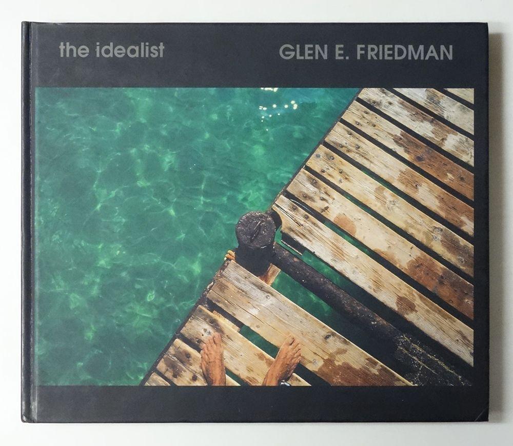 The Idealist: Twenty Years in My Eyes   Glen E. Friedman