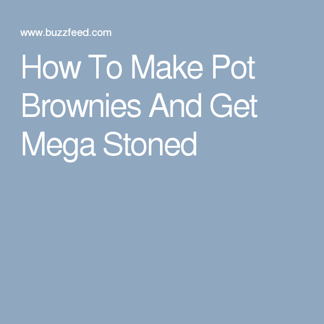 How To Make Pot Brownies And Get Mega Stoned