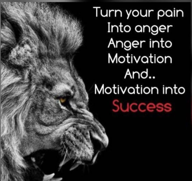 Quotes About Anger And Rage: Turn Your Pain Into Anger Anger Into Motivation And