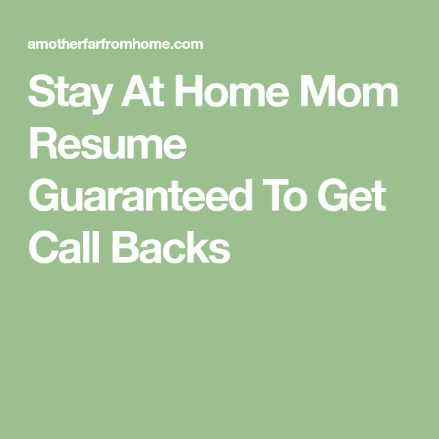 Stay At Home Mom Resume Guaranteed To Get You Call Backs
