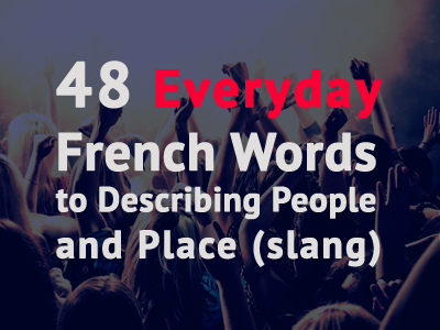 Know how to describe person and place in French the right way aka the street way.