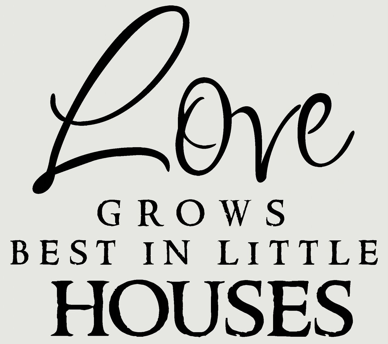 Download Love Grows Best in Little Houses - Wall Decal Sticker ...