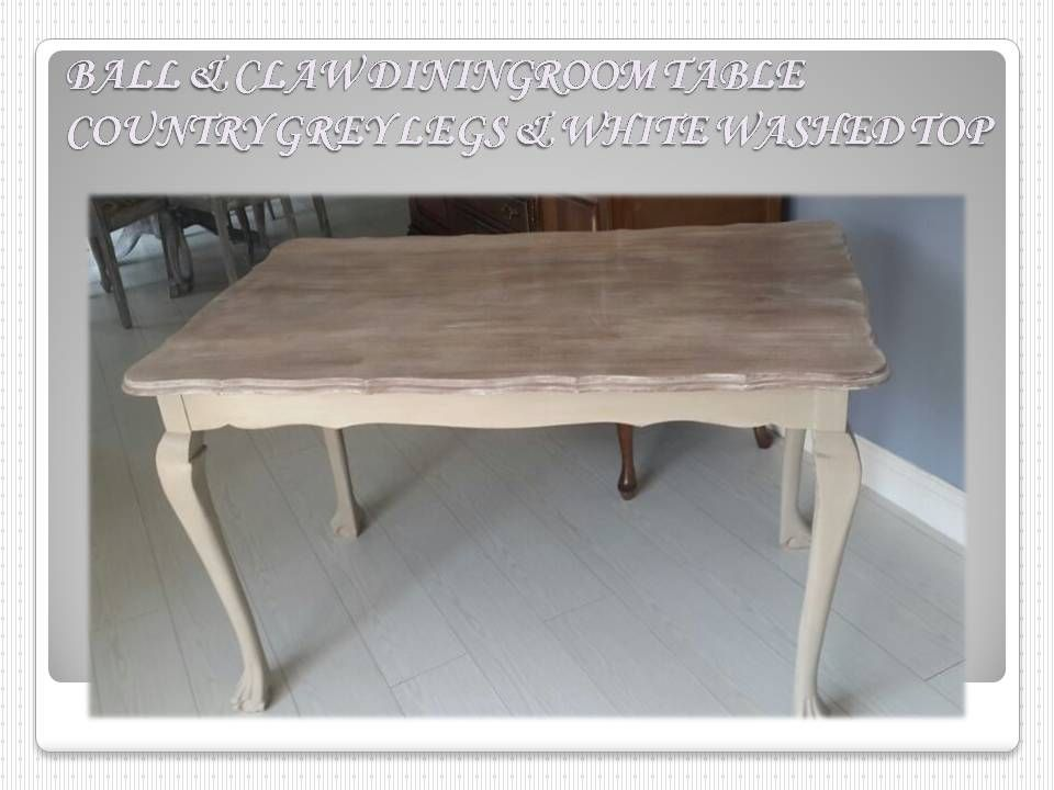 Ball Claw Dining Room Table Painted ASCP Country Grey Top
