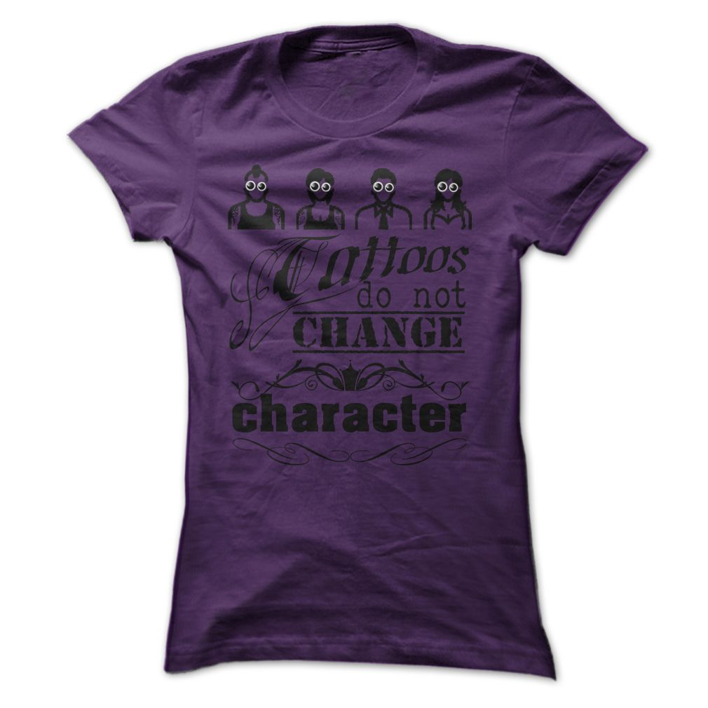Tattoos Do Not Change Character!!  T-Shirt & Hoody! #tshirt #tattoo #character