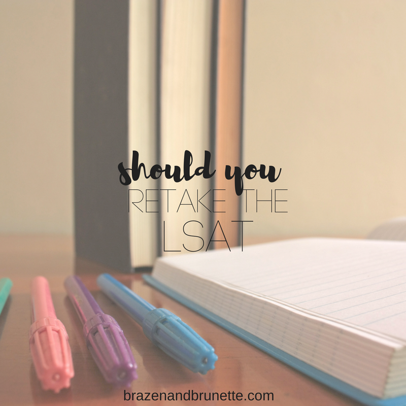 Why you shouldn't retake the LSAT, why you should retake the LSAT, and tips for retaking the LSAT | brazenandbrunette.com