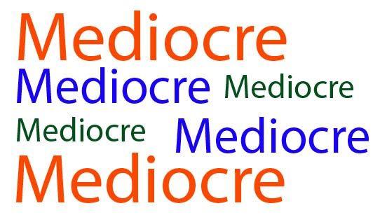 Imagem de http://elisablancobarba.files.wordpress.com/2013/03/mediocre.jpg?w=542&h=307&crop=1.