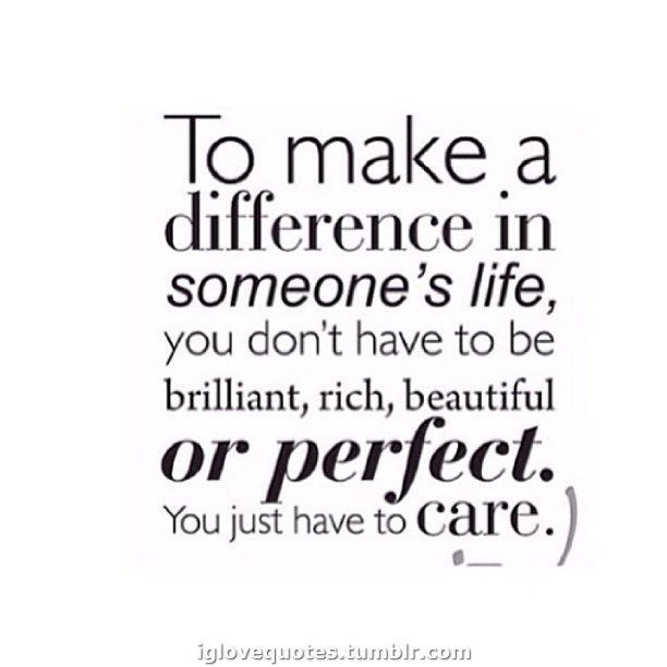 Make A Difference Quotes To Make A Difference In Someone's Life Clever Quotes .
