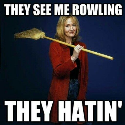 They see me rowling...