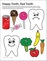Happy tooth sad tooth story. Place Happy Tooth and Sad Tooth onto a flannel board. Discuss each food and have the children decide if it's healthy or unhealthy for teeth and place them next to the appropriate tooth.