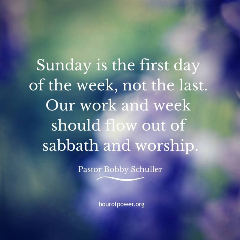 Pastor Bobby Schuller Quote Sunday is the first day of