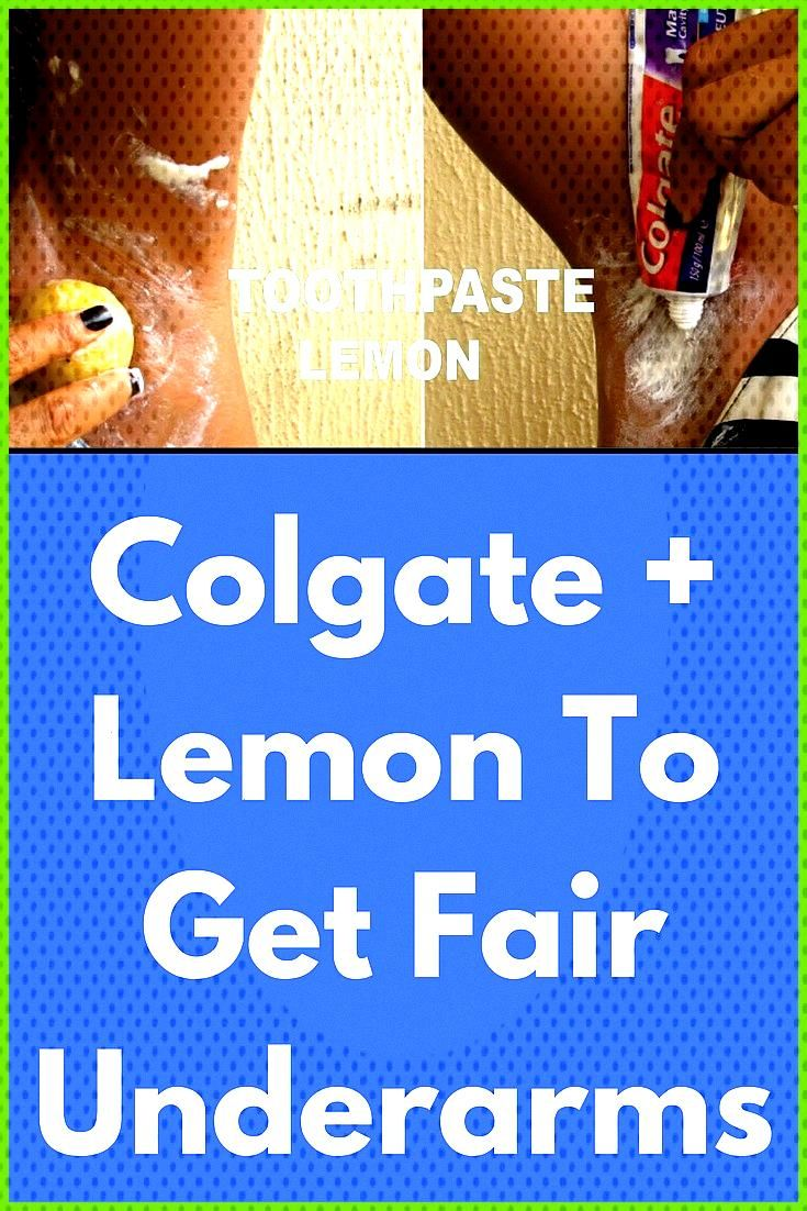 Colgate Lemon To Get Fair Underarms This amazing recipe combination of toothpaste and lemon lighte
