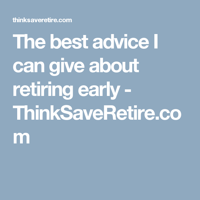 The best advice I can give about retiring early - ThinkSaveRetire.com