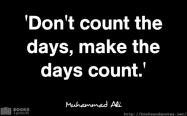 Muhammad Ali Dont count the days  #quotes