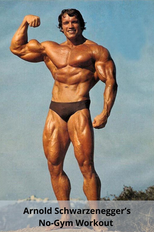 Arnold Schwarzenegger S No Gym Workout Arnold Schwarzenegger Schwarzenegger Bodybuilding Gym Workouts