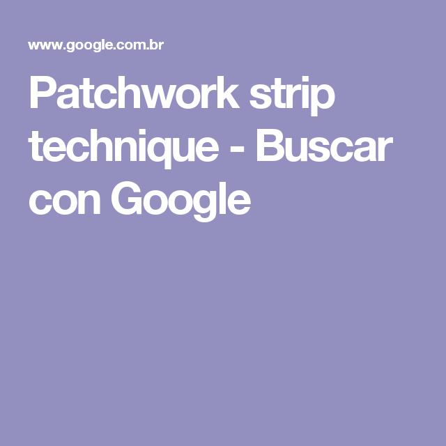 Patchwork strip technique - Buscar con Google