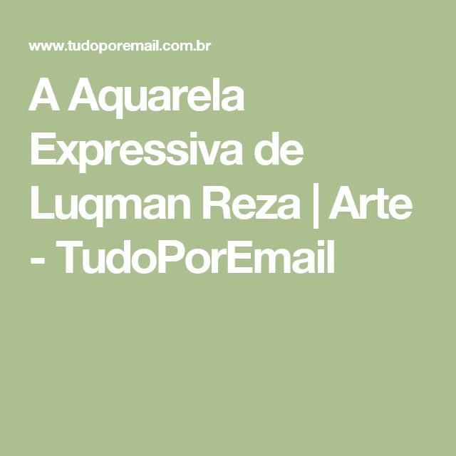 A Aquarela Expressiva de Luqman Reza   Arte - TudoPorEmail