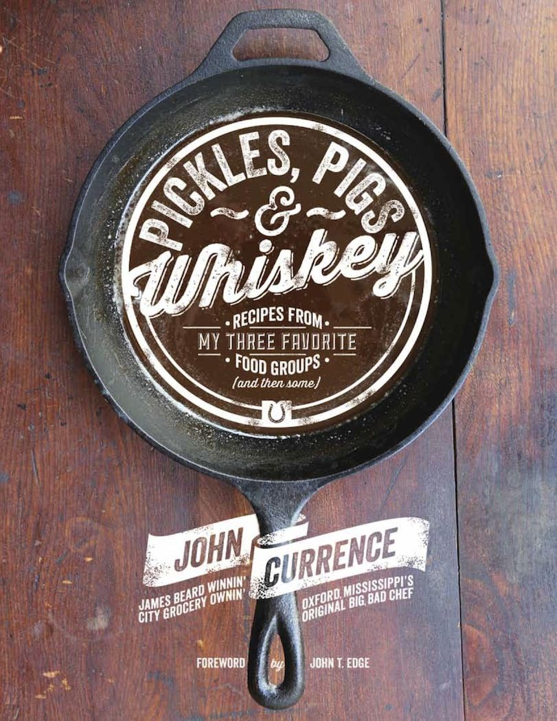 Chef John Currence cookbook -Pickles, Pigs and Whiskey, Recipes from My Three Favorite Food Groups
