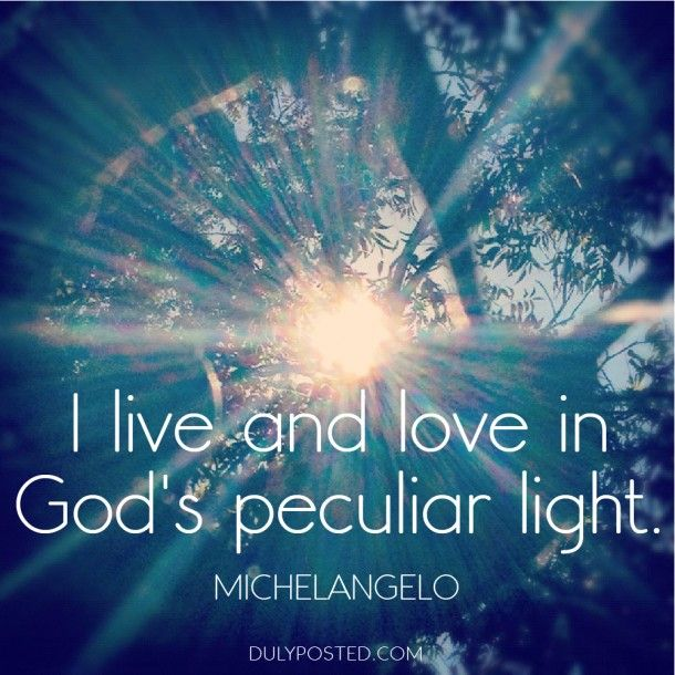 """""""I live and love in God's peculiar light."""" – Michelangelo"""