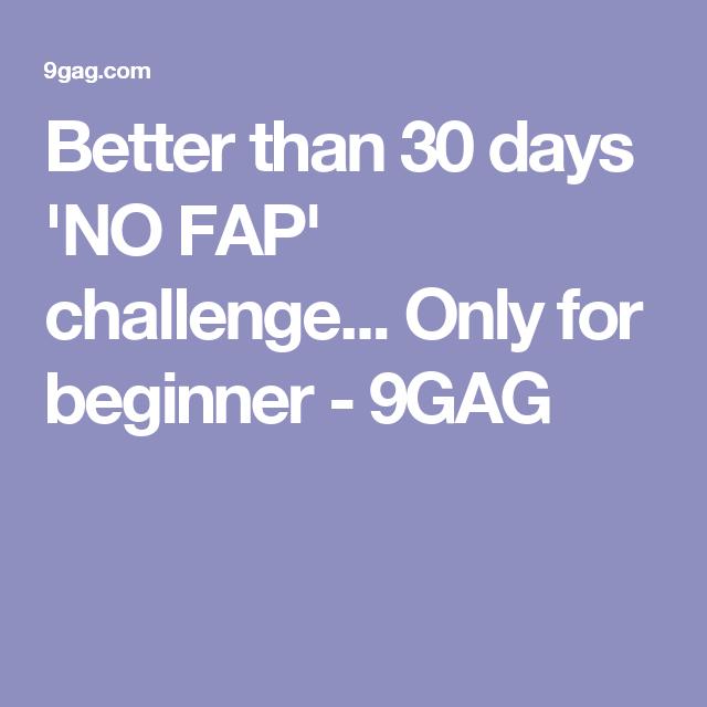 Better Than 30 Days No Fap Challenge Only For Beginner 9gag
