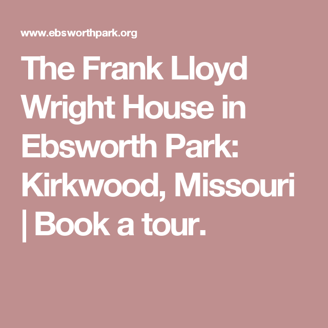 The Frank Lloyd Wright House in Ebsworth Park: Kirkwood, Missouri   Book a tour.