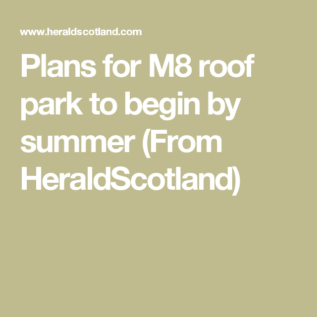 Plans For M8 Roof Park To Begin By Summer  From