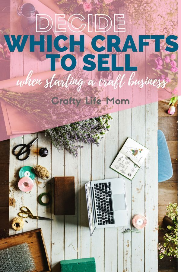 Decide What Crafts to Sell and Make for your new craft business #craftstomakeandsell