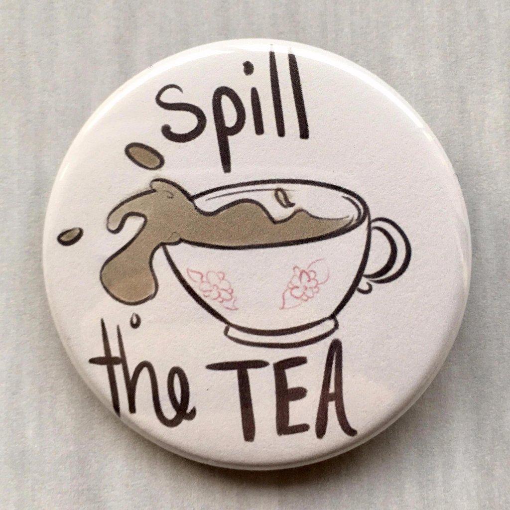 Spill The Tea Button Tea Wallpaper Tea Tattoo Really Cool Stuff