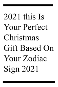 2021 this Is Your Perfect Christmas Gift Based On Your Zodiac Sign 2021