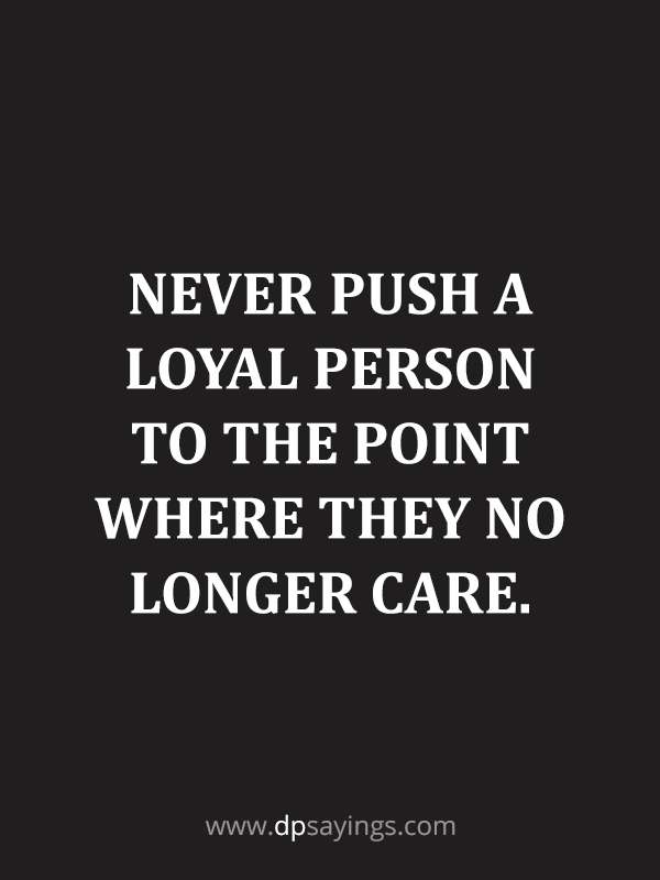 90 Loyalty Quotes And Sayings About Being Loyal Loyalty Quotes Loyal Quotes Loyal Friend Quotes