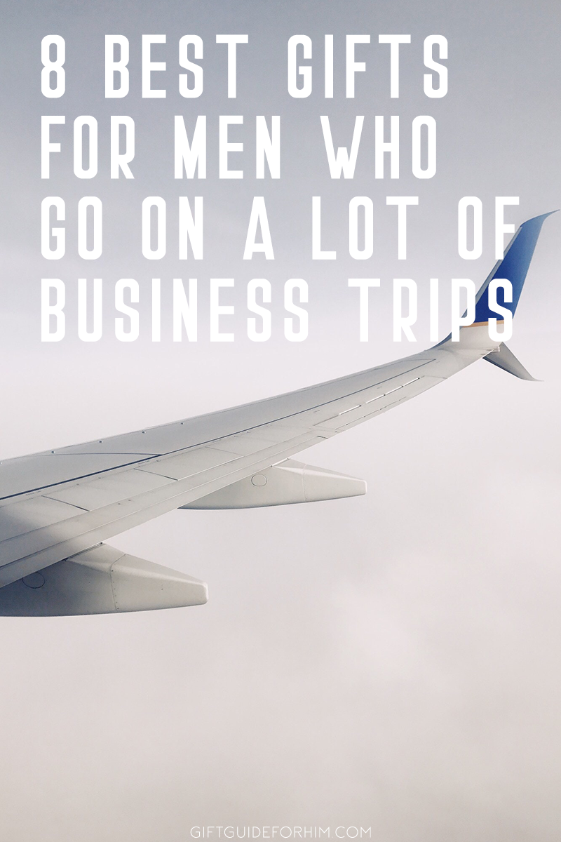 8 best gifts for men who go on a lot of business trips gift guide for him gifts for him traveler man gifts