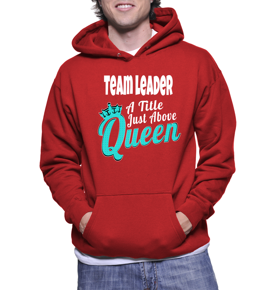 Team Leader A Title Just Above Queen Hoodie